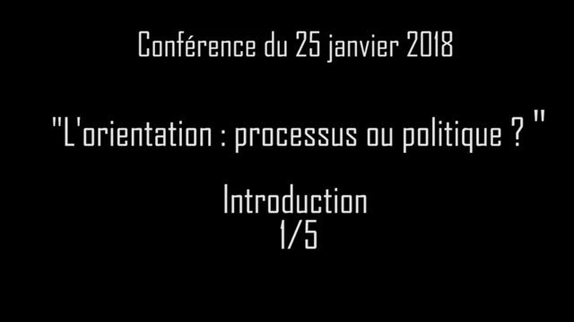 L'orientation processus ou politique Partie 1/5: Introduction thumbnail
